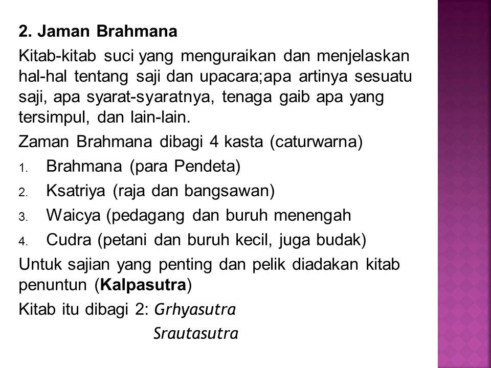 Zaman Brahmana dibagi 4 kasta (caturwarna) Brahmana (para Pendeta)