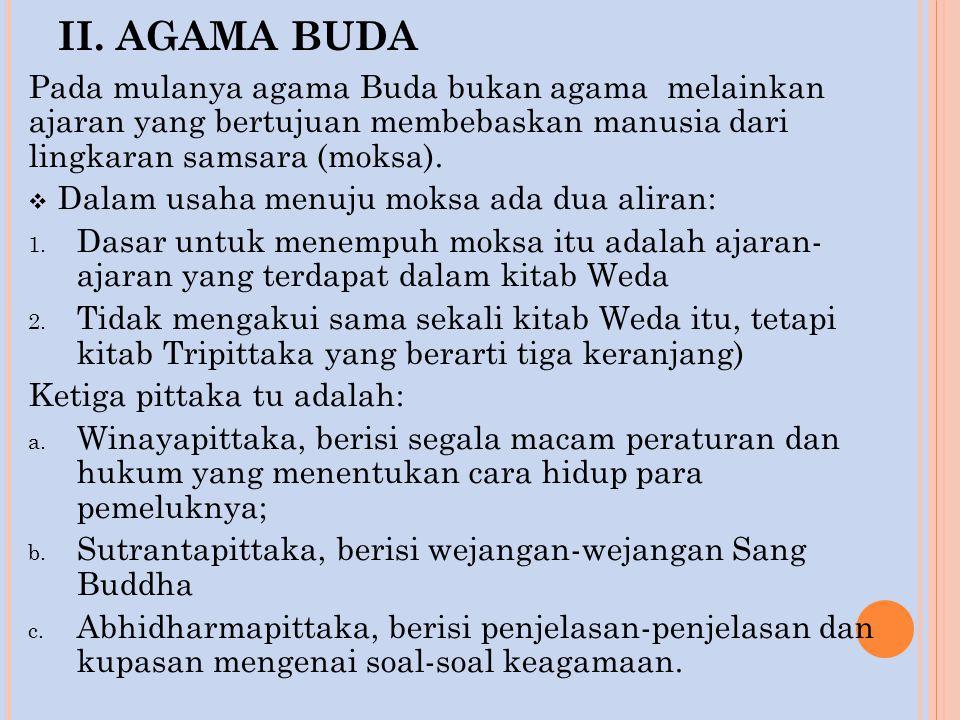 II. AGAMA BUDA Pada mulanya agama Buda bukan agama melainkan ajaran yang bertujuan membebaskan manusia dari lingkaran samsara (moksa).