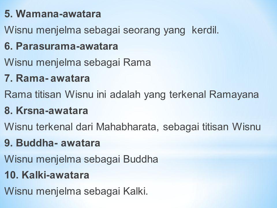 5. Wamana-awatara Wisnu menjelma sebagai seorang yang kerdil. 6