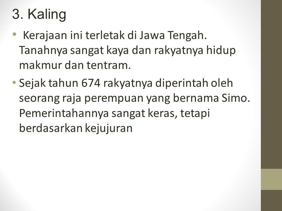 3. Kaling Kerajaan ini terletak di Jawa Tengah. Tanahnya sangat kaya dan rakyatnya hidup makmur dan tentram.