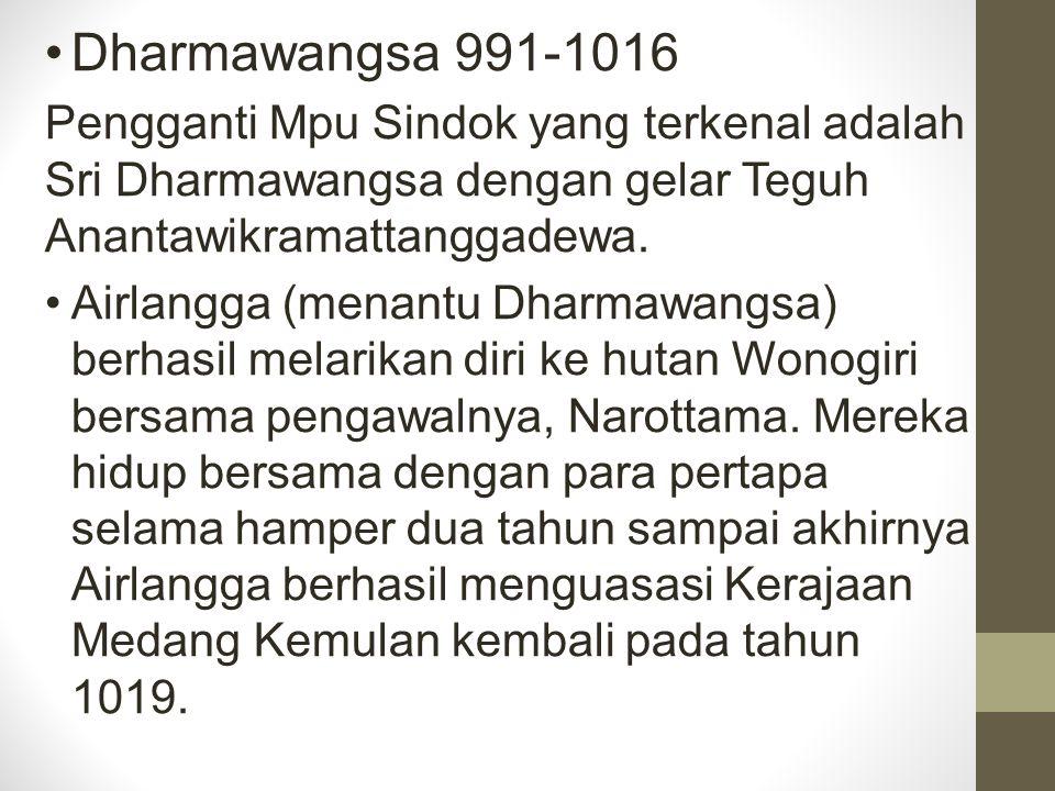 Dharmawangsa 991-1016 Pengganti Mpu Sindok yang terkenal adalah Sri Dharmawangsa dengan gelar Teguh Anantawikramattanggadewa.