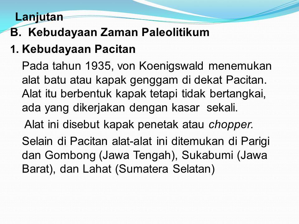 Lanjutan B. Kebudayaan Zaman Paleolitikum. Kebudayaan Pacitan.