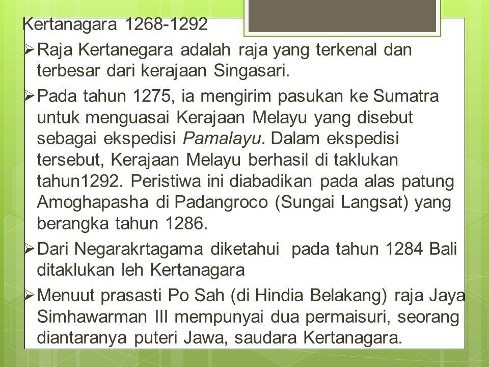 Kertanagara 1268-1292 Raja Kertanegara adalah raja yang terkenal dan terbesar dari kerajaan Singasari.