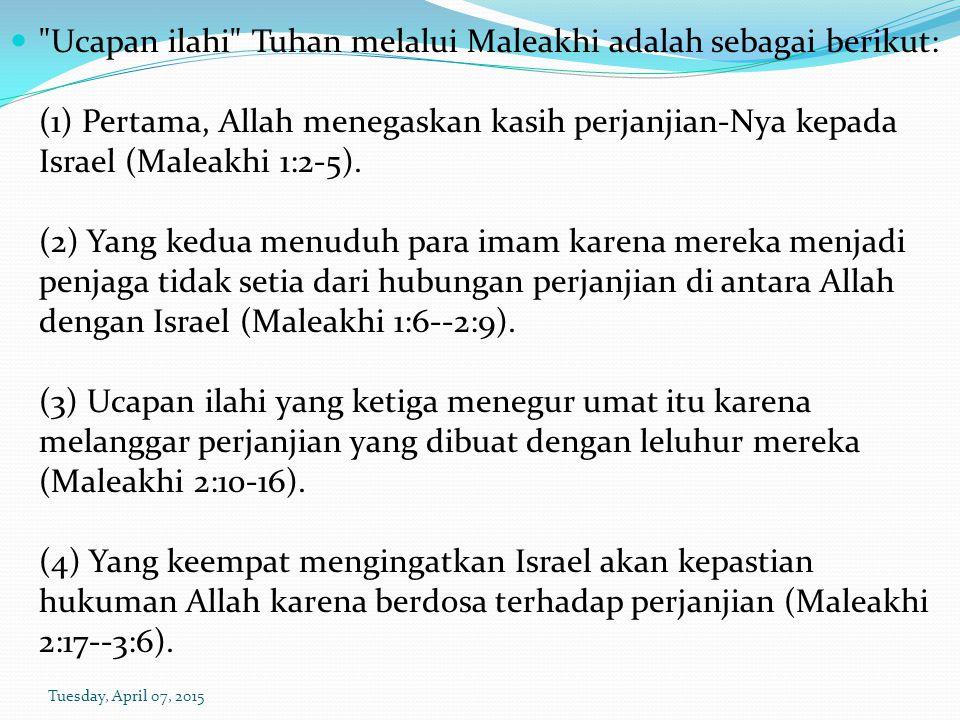 Ucapan ilahi Tuhan melalui Maleakhi adalah sebagai berikut: (1) Pertama, Allah menegaskan kasih perjanjian-Nya kepada Israel (Maleakhi 1:2-5). (2) Yang kedua menuduh para imam karena mereka menjadi penjaga tidak setia dari hubungan perjanjian di antara Allah dengan Israel (Maleakhi 1:6--2:9). (3) Ucapan ilahi yang ketiga menegur umat itu karena melanggar perjanjian yang dibuat dengan leluhur mereka (Maleakhi 2:10-16). (4) Yang keempat mengingatkan Israel akan kepastian hukuman Allah karena berdosa terhadap perjanjian (Maleakhi 2:17--3:6).