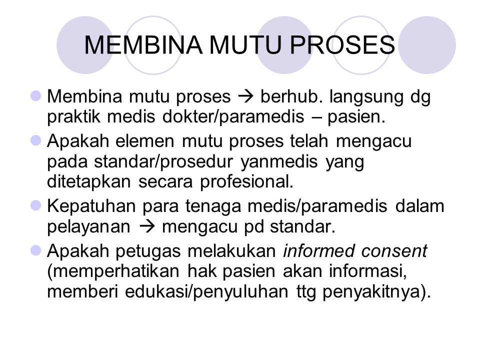 MEMBINA MUTU PROSES Membina mutu proses  berhub. langsung dg praktik medis dokter/paramedis – pasien.