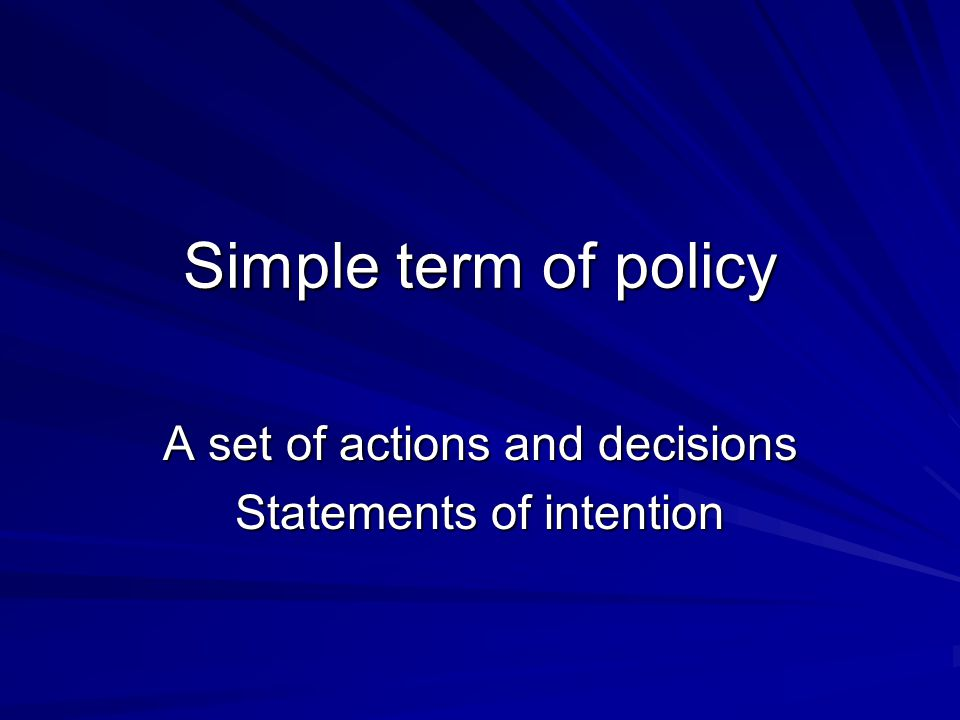 A set of actions and decisions Statements of intention