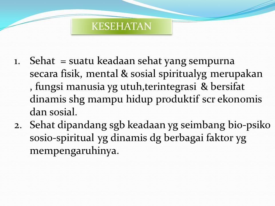 KESEHATAN Sehat = suatu keadaan sehat yang sempurna. secara fisik, mental & sosial spiritualyg merupakan.