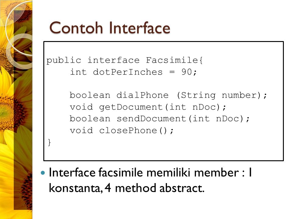 Contoh Interface public interface Facsimile{ int dotPerInches = 90; boolean dialPhone (String number);