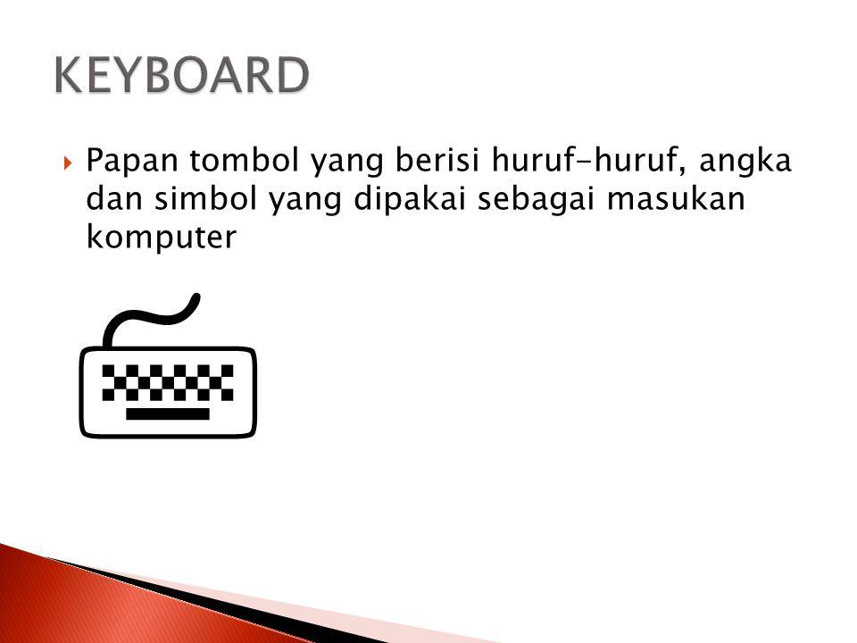 KEYBOARD Papan tombol yang berisi huruf-huruf, angka dan simbol yang dipakai sebagai masukan komputer.