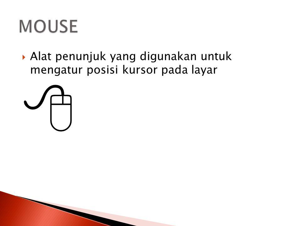 MOUSE Alat penunjuk yang digunakan untuk mengatur posisi kursor pada layar 