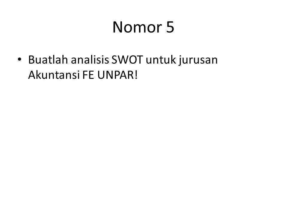 Nomor 5 Buatlah analisis SWOT untuk jurusan Akuntansi FE UNPAR!