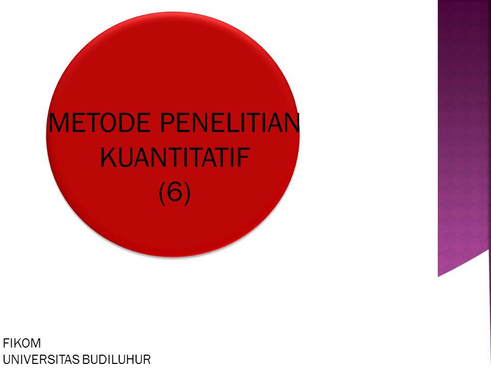 METODE PENELITIAN KUANTITATIF (6) FIKOM UNIVERSITAS BUDILUHUR