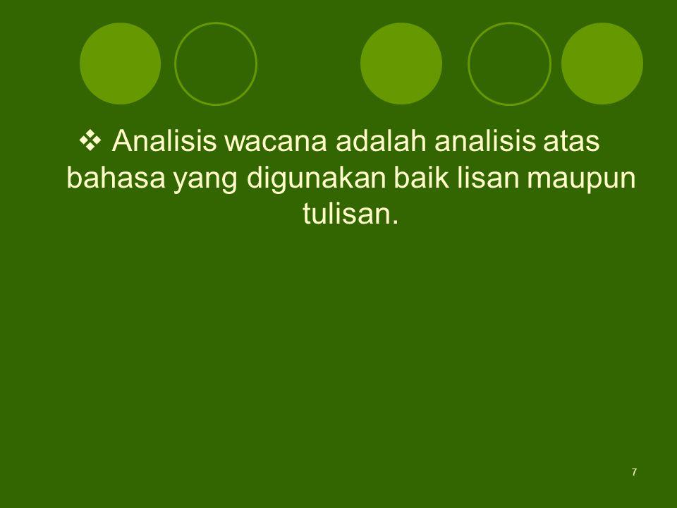 Analisis wacana adalah analisis atas bahasa yang digunakan baik lisan maupun tulisan.