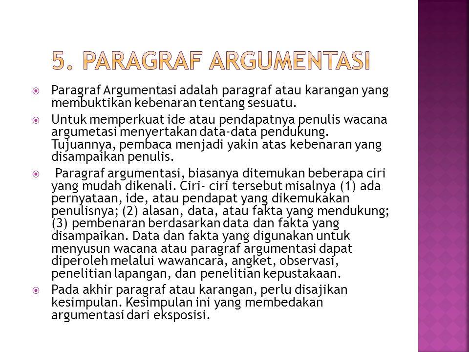5. Paragraf Argumentasi Paragraf Argumentasi adalah paragraf atau karangan yang membuktikan kebenaran tentang sesuatu.