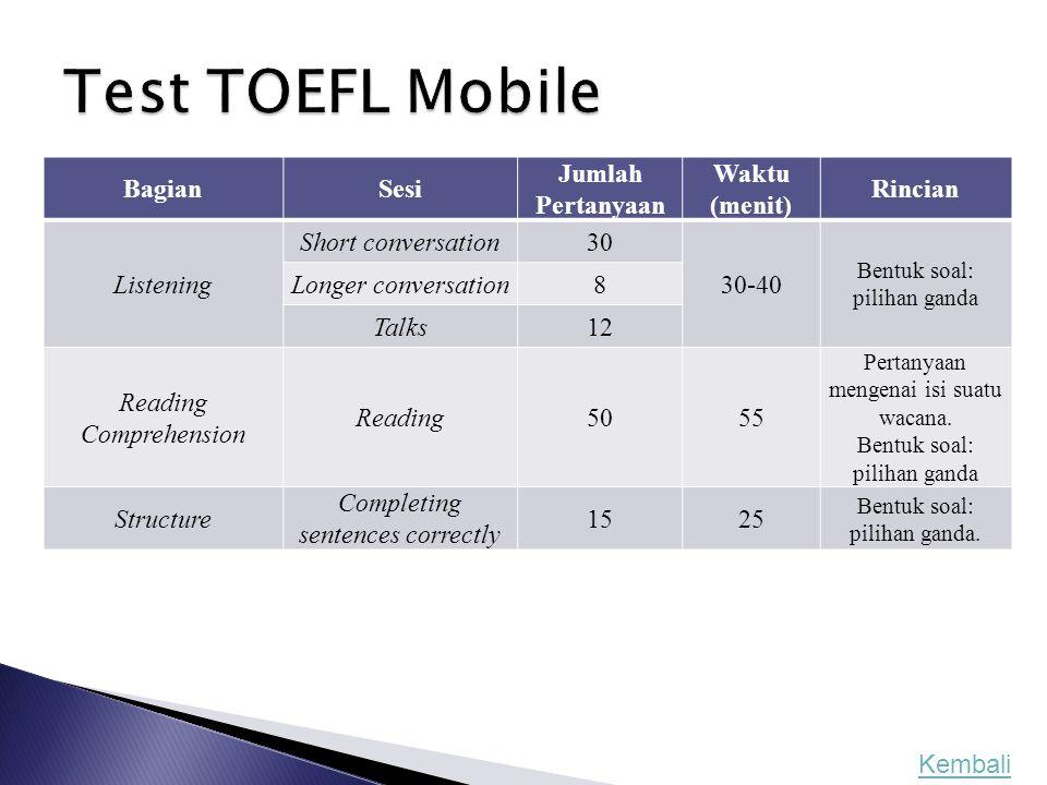 Test TOEFL Mobile Bagian Sesi Jumlah Pertanyaan Waktu (menit) Rincian