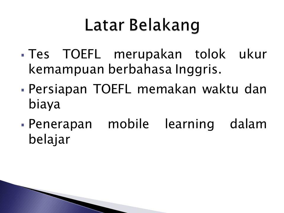 Latar Belakang Tes TOEFL merupakan tolok ukur kemampuan berbahasa Inggris. Persiapan TOEFL memakan waktu dan biaya.
