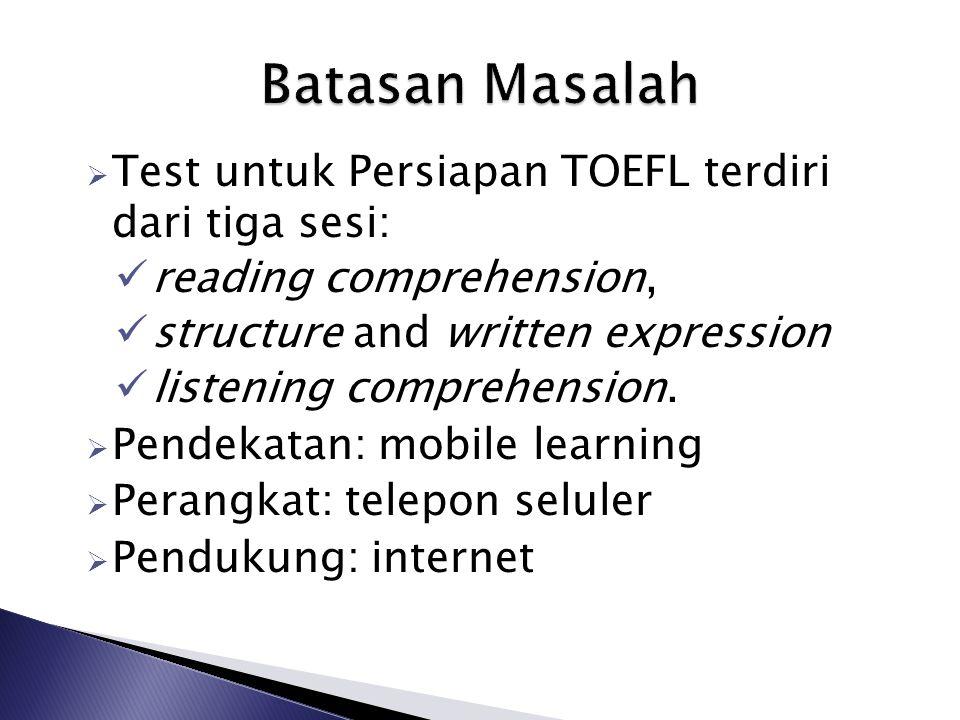 Batasan Masalah Test untuk Persiapan TOEFL terdiri dari tiga sesi: