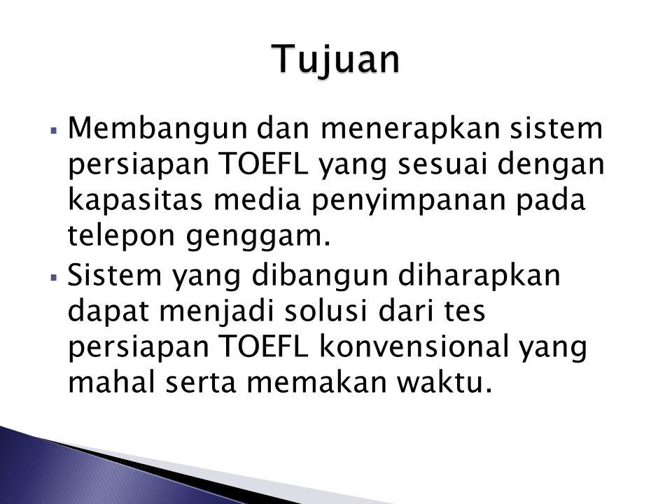 Tujuan Membangun dan menerapkan sistem persiapan TOEFL yang sesuai dengan kapasitas media penyimpanan pada telepon genggam.