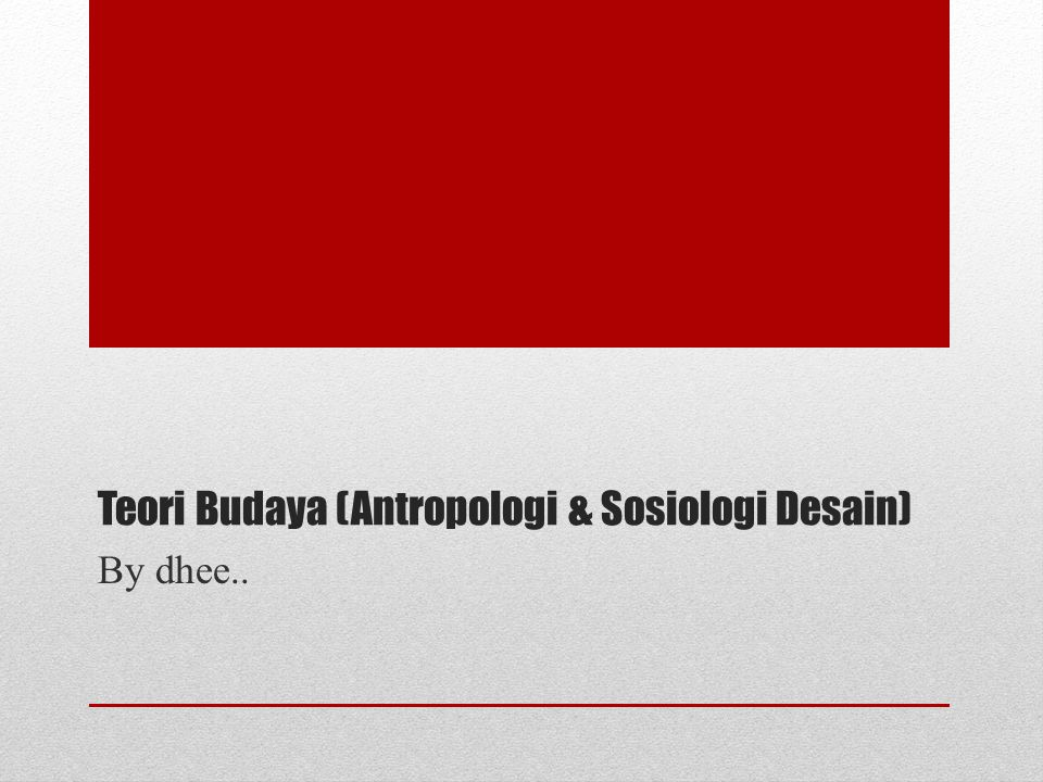 Teori Budaya (Antropologi & Sosiologi Desain)
