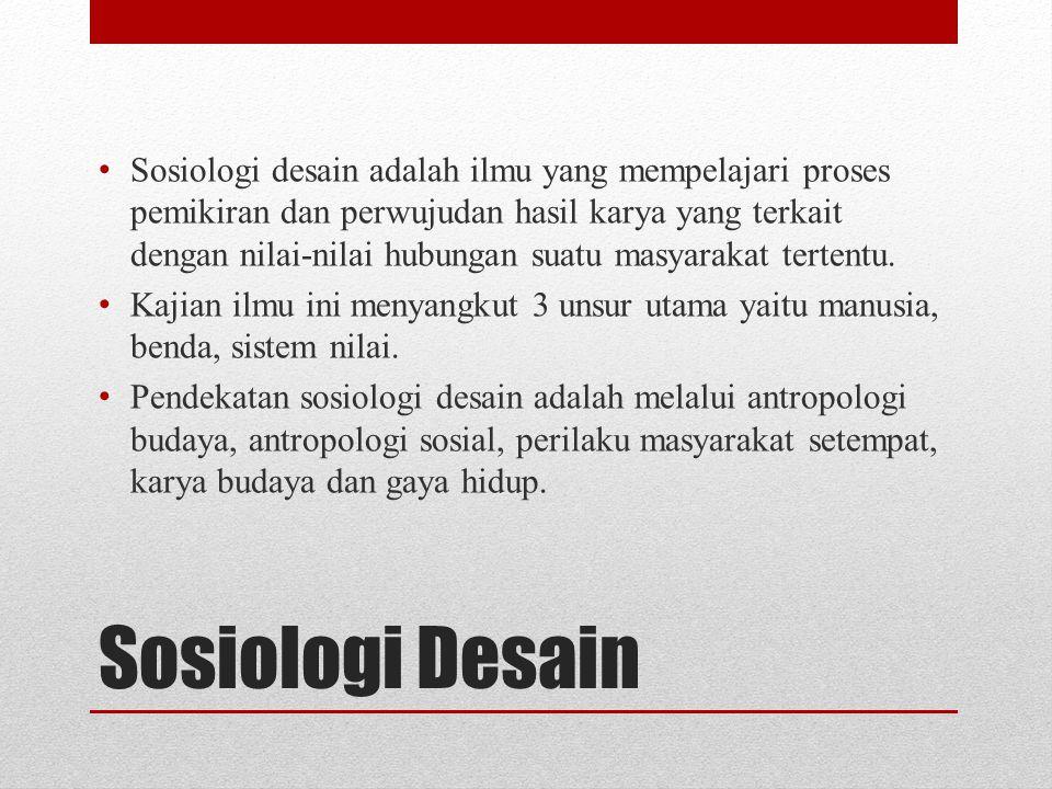 Sosiologi desain adalah ilmu yang mempelajari proses pemikiran dan perwujudan hasil karya yang terkait dengan nilai-nilai hubungan suatu masyarakat tertentu.
