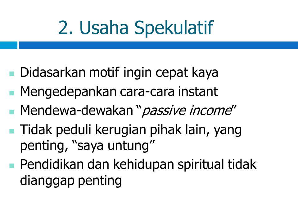 2. Usaha Spekulatif Didasarkan motif ingin cepat kaya