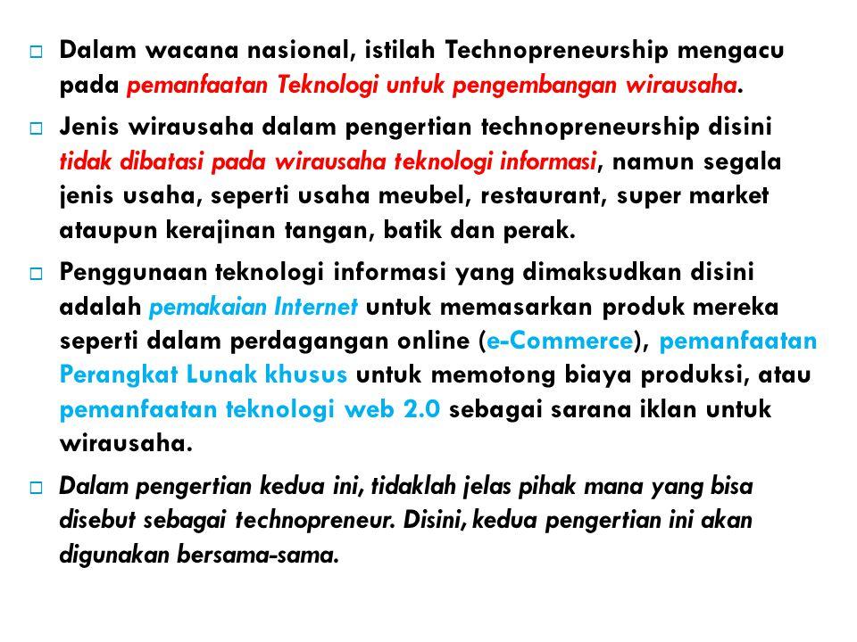 Dalam wacana nasional, istilah Technopreneurship mengacu pada pemanfaatan Teknologi untuk pengembangan wirausaha.