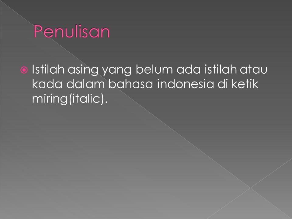 Penulisan Istilah asing yang belum ada istilah atau kada dalam bahasa indonesia di ketik miring(italic).