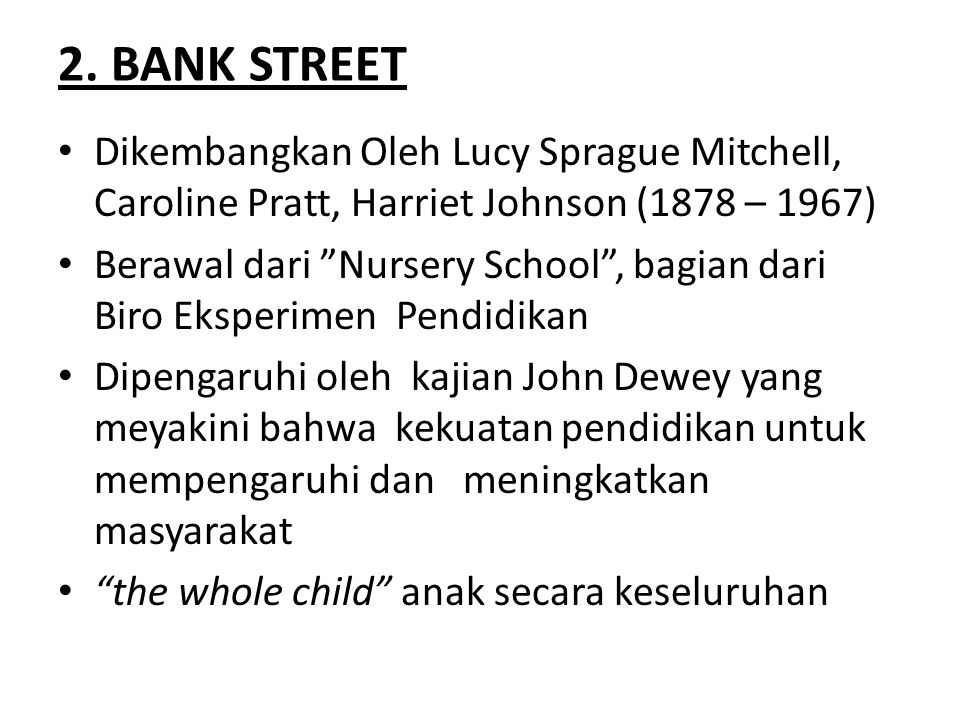 2. BANK STREET Dikembangkan Oleh Lucy Sprague Mitchell, Caroline Pratt, Harriet Johnson (1878 – 1967)