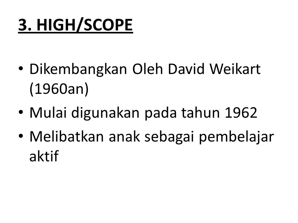 3. HIGH/SCOPE Dikembangkan Oleh David Weikart (1960an)