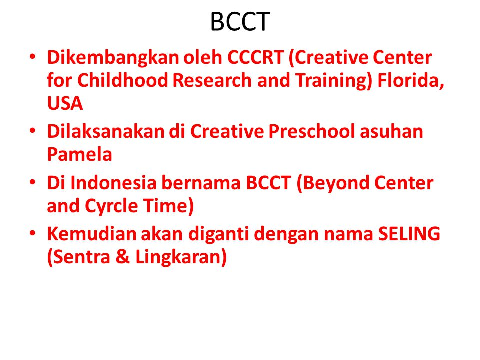 BCCT Dikembangkan oleh CCCRT (Creative Center for Childhood Research and Training) Florida, USA. Dilaksanakan di Creative Preschool asuhan Pamela.