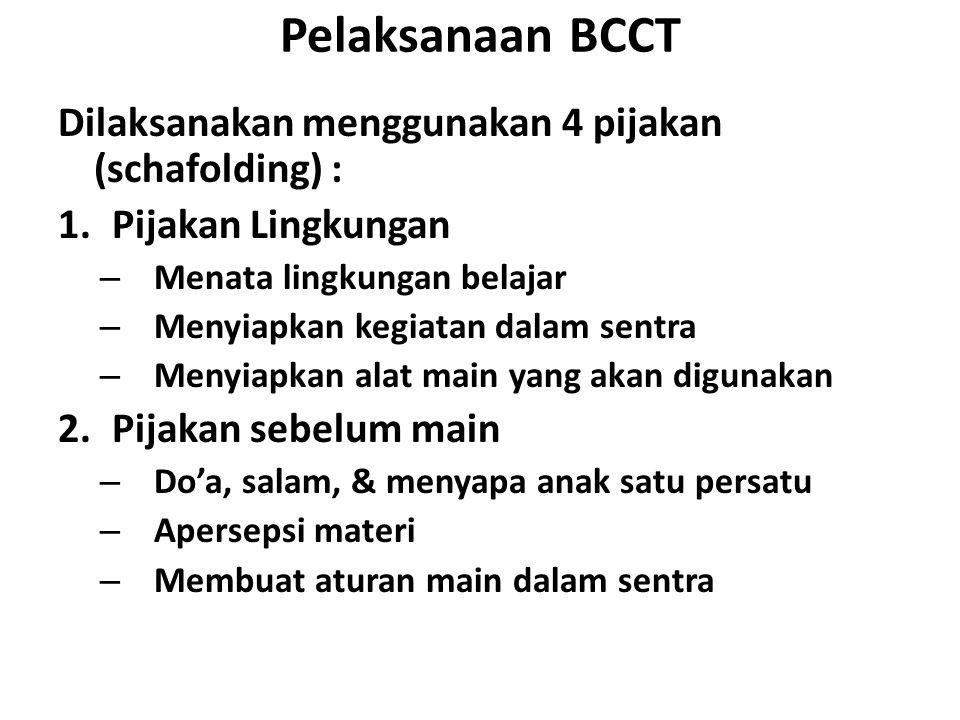 Pelaksanaan BCCT Dilaksanakan menggunakan 4 pijakan (schafolding) :