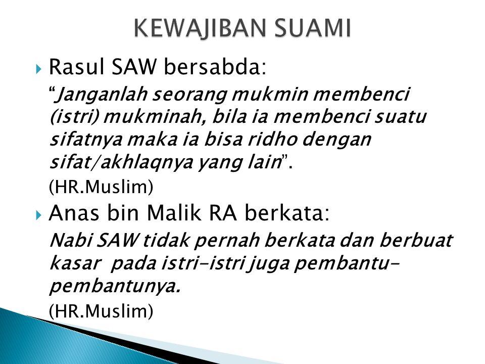 KEWAJIBAN SUAMI Rasul SAW bersabda: Anas bin Malik RA berkata: