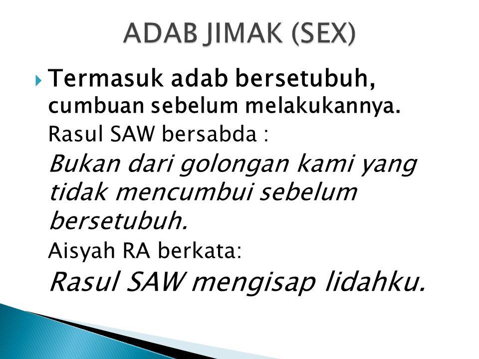 ADAB JIMAK (SEX) Termasuk adab bersetubuh, cumbuan sebelum melakukannya. Rasul SAW bersabda :