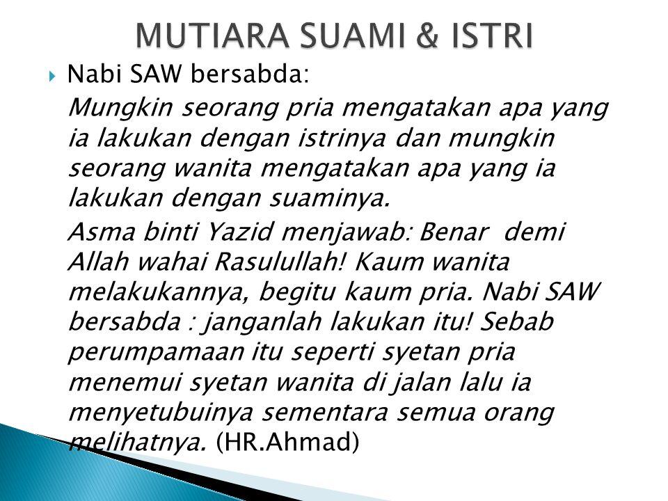 MUTIARA SUAMI & ISTRI Nabi SAW bersabda: