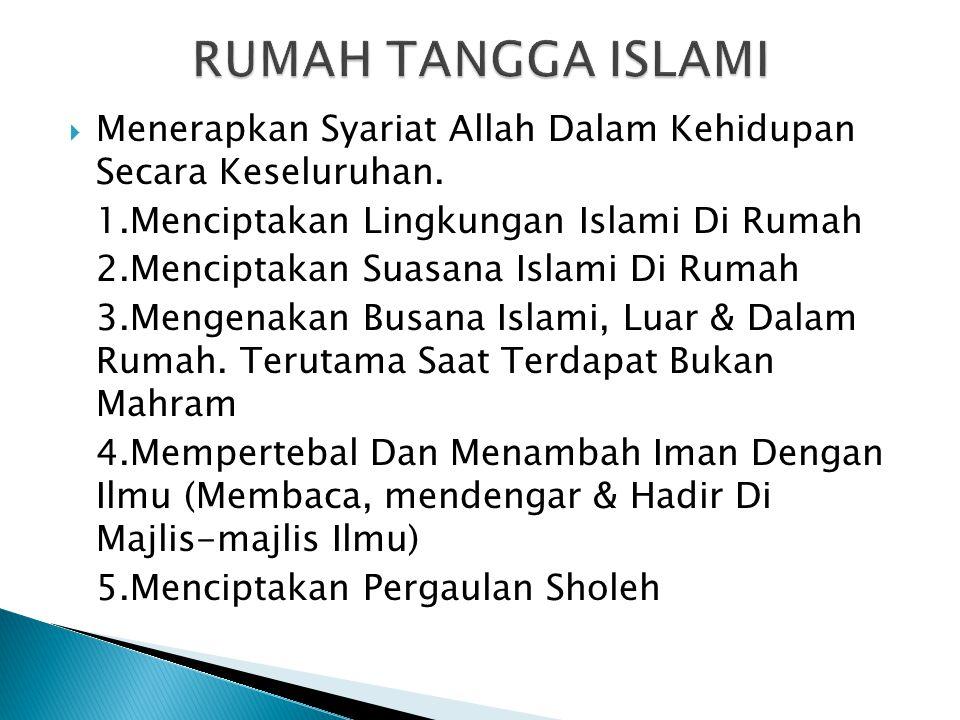 RUMAH TANGGA ISLAMI Menerapkan Syariat Allah Dalam Kehidupan Secara Keseluruhan. 1.Menciptakan Lingkungan Islami Di Rumah.