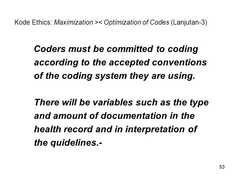 Kode Ethics: Maximization >< Optimization of Codes (Lanjutan-3)