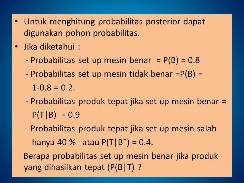 Untuk menghitung probabilitas posterior dapat digunakan pohon probabilitas.