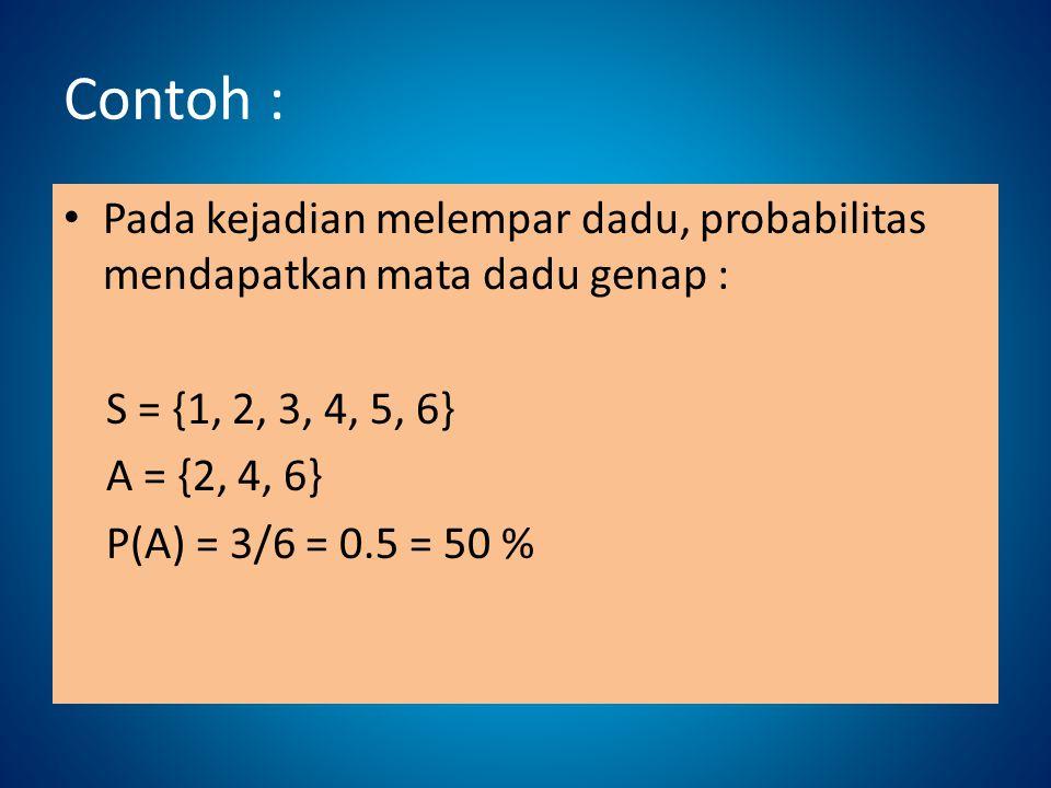 Contoh : Pada kejadian melempar dadu, probabilitas mendapatkan mata dadu genap : S = {1, 2, 3, 4, 5, 6}