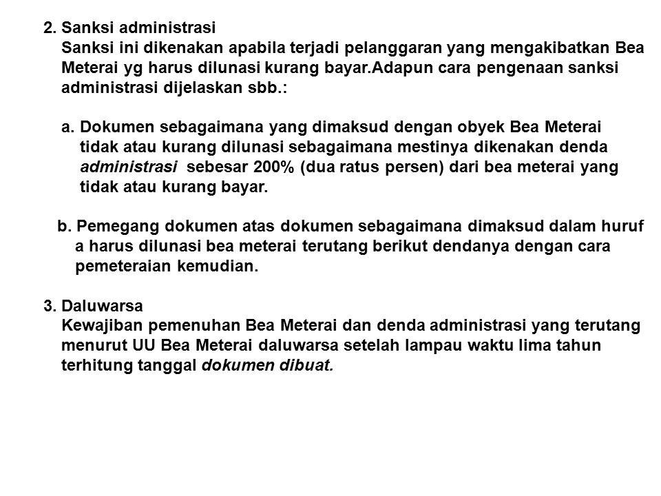 2. Sanksi administrasi Sanksi ini dikenakan apabila terjadi pelanggaran yang mengakibatkan Bea.