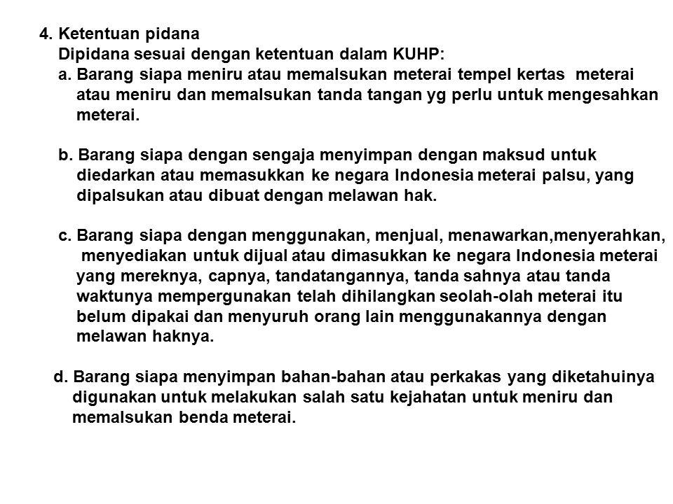 4. Ketentuan pidana Dipidana sesuai dengan ketentuan dalam KUHP: a. Barang siapa meniru atau memalsukan meterai tempel kertas meterai.