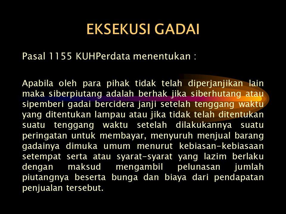 EKSEKUSI GADAI Pasal 1155 KUHPerdata menentukan :