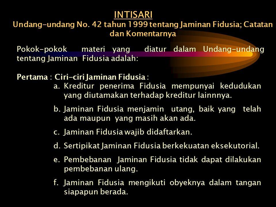 INTISARI Undang-undang No. 42 tahun 1999 tentang Jaminan Fidusia; Catatan dan Komentarnya.