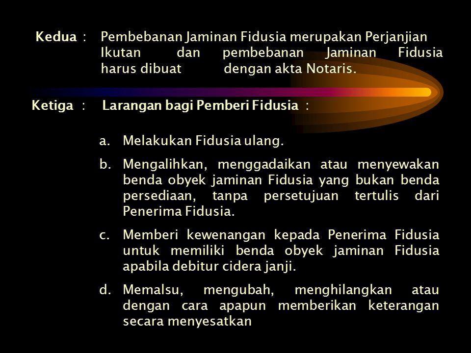 Kedua. :. Pembebanan Jaminan Fidusia merupakan. Perjanjian. Ikutan
