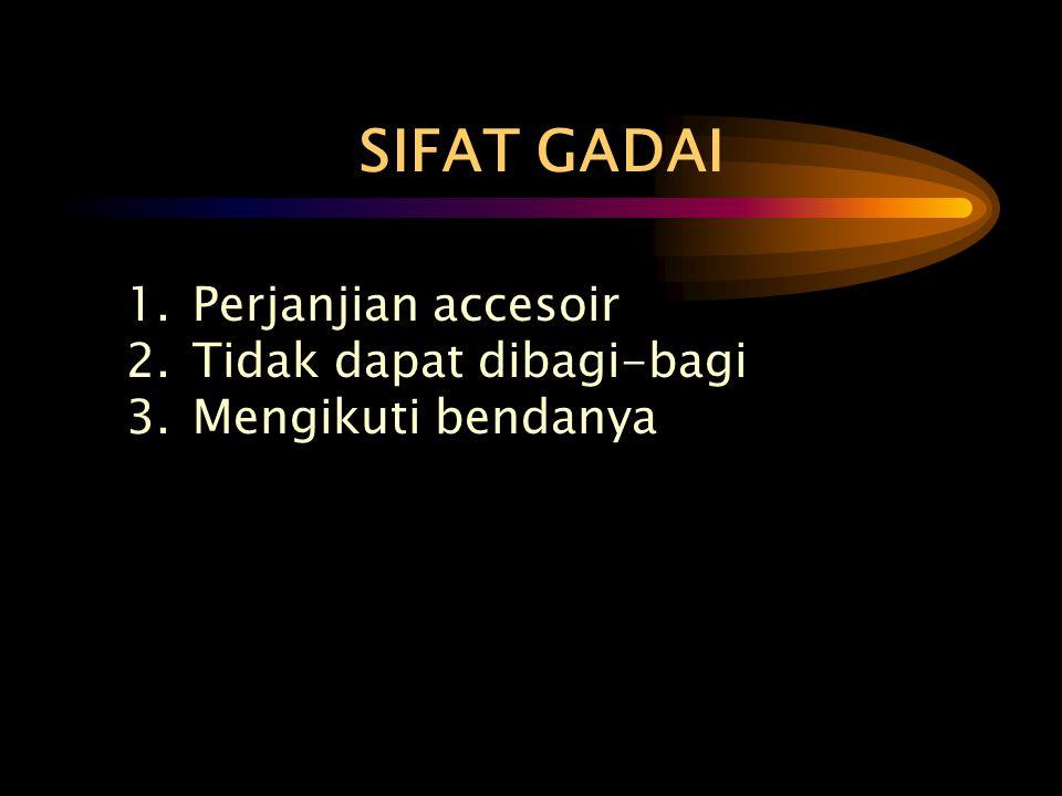 SIFAT GADAI 1. Perjanjian accesoir 2. Tidak dapat dibagi-bagi