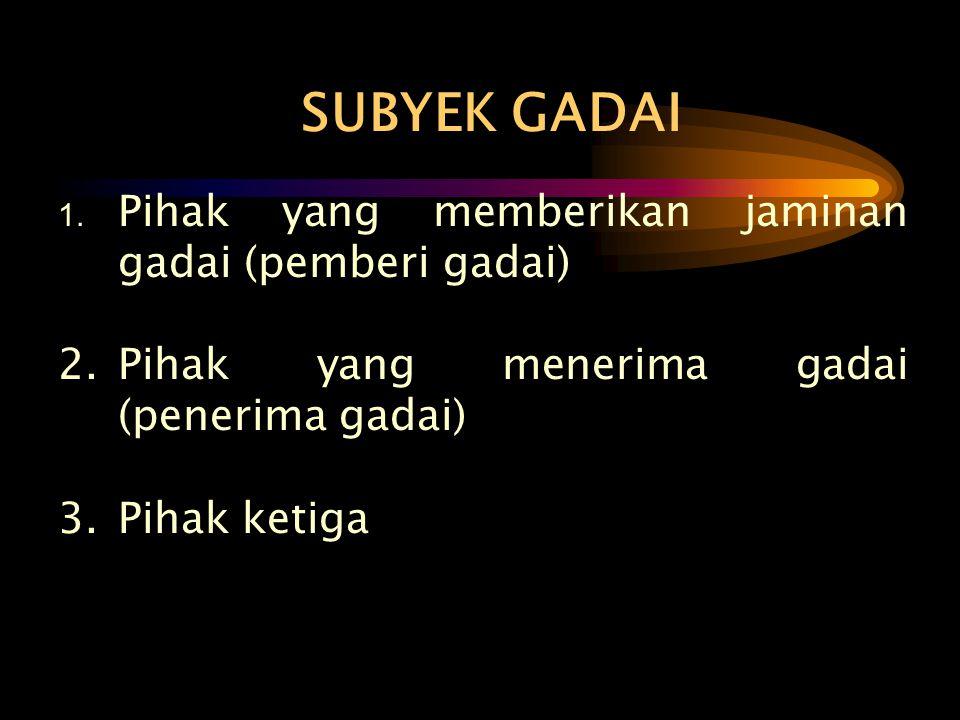 SUBYEK GADAI 2. Pihak yang menerima gadai (penerima gadai)