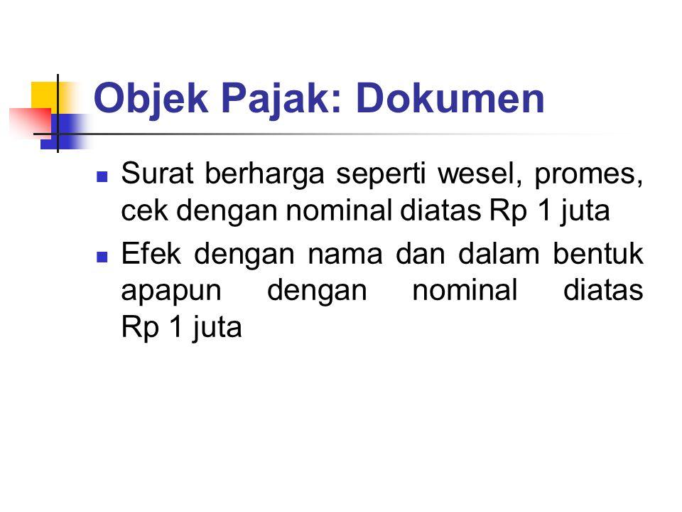 Objek Pajak: Dokumen Surat berharga seperti wesel, promes, cek dengan nominal diatas Rp 1 juta.
