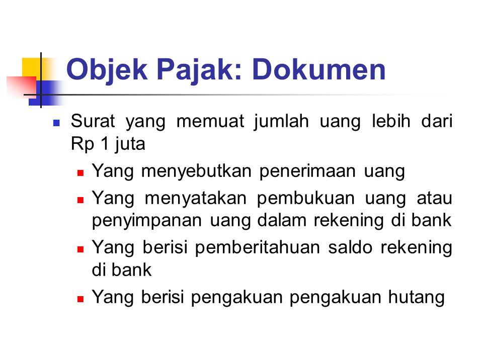 Objek Pajak: Dokumen Surat yang memuat jumlah uang lebih dari Rp 1 juta. Yang menyebutkan penerimaan uang.