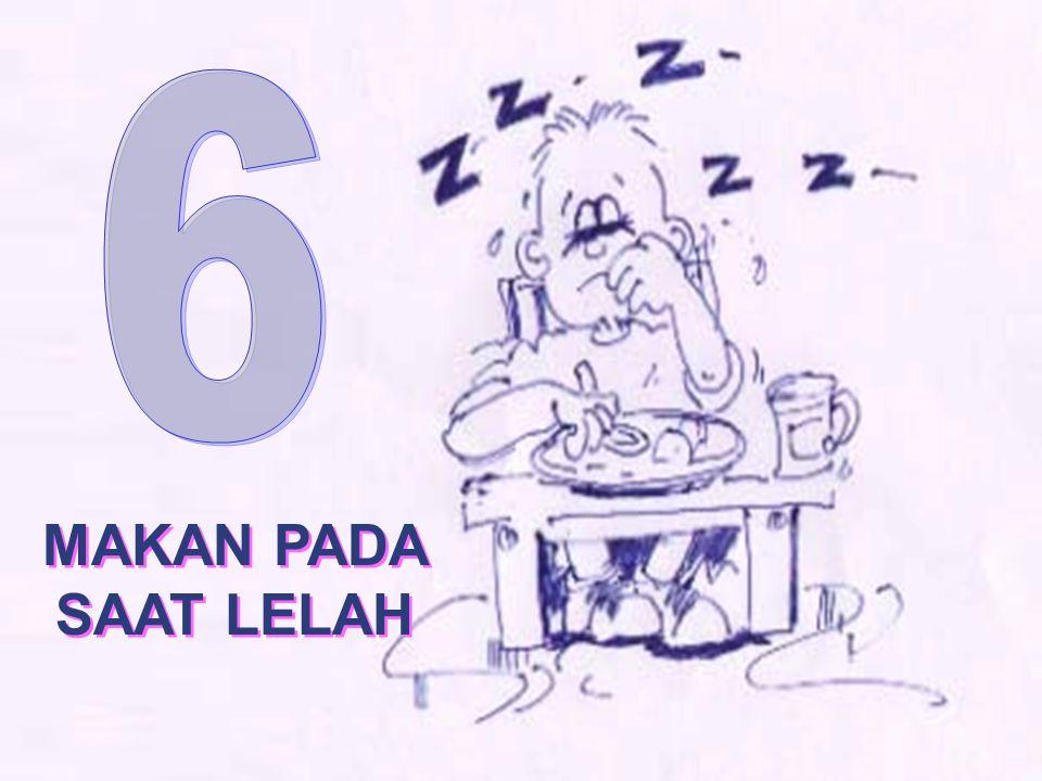 6 MAKAN PADA SAAT LELAH