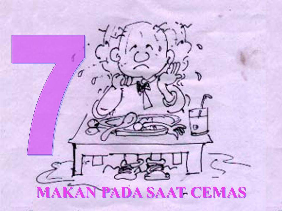 7 MAKAN PADA SAAT CEMAS