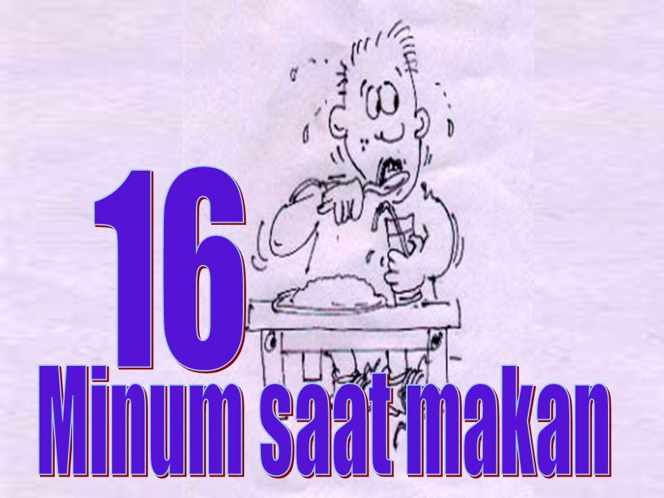 16 Minum saat makan